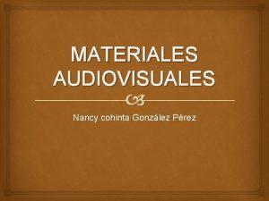MATERIALES AUDIOVISUALES Nancy cohinta Gonzlez Prez ACETATOS Qu
