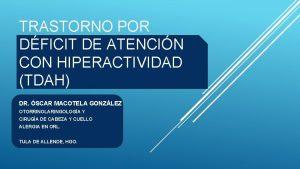 TRASTORNO POR DFICIT DE ATENCIN CON HIPERACTIVIDAD TDAH
