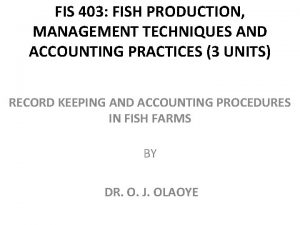 FIS 403 FISH PRODUCTION MANAGEMENT TECHNIQUES AND ACCOUNTING