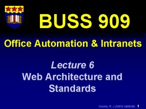 BUSS 909 Office Automation Intranets Lecture 6 Web