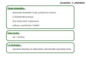 Dynamika I 2 pednka Obsah pednky dynamika hmotnho