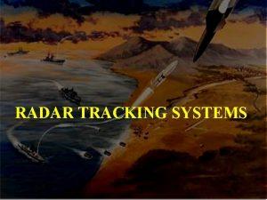 RADAR TRACKING SYSTEMS Radar Tracking Systems Objectives Describe