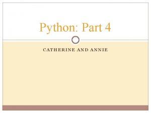 Python Part 4 CATHERINE AND ANNIE Strings v
