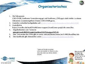 Organisatorisches 1 Die Dokumente CDOCMORKonformeFormatierung ppt und KonformeCDOs