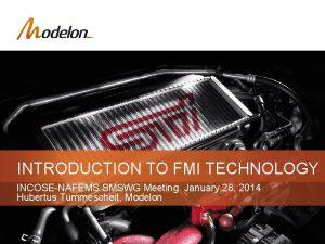 INTRODUCTION TO FMI TECHNOLOGY INCOSENAFEMS SMSWG Meeting January