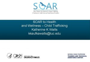 SOAR to Health and Wellness Child Trafficking Katherine