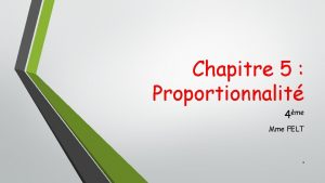 Chapitre 5 Proportionnalit 4me Mme FELT 1 I