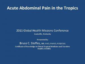 Acute Abdominal Pain in the Tropics 2011 Global