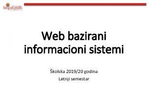 Web bazirani informacioni sistemi kolska 201920 godina Letnji