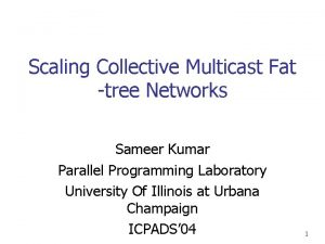 Scaling Collective Multicast Fat tree Networks Sameer Kumar