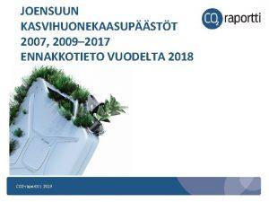 JOENSUUN KASVIHUONEKAASUPSTT 2007 2009 2017 ENNAKKOTIETO VUODELTA 2018