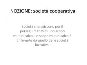 NOZIONE societ cooperativa Societ che agiscono per il