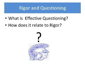 Rigor and Questioning What is Effective Questioning How