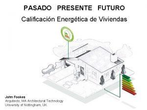 PASADO PRESENTE FUTURO Calificacin Energtica de Viviendas John