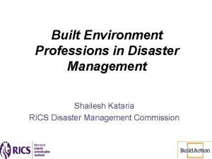 Built Environment Professions in Disaster Management Shailesh Kataria