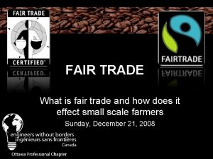FAIR TRADE What is fair trade and how