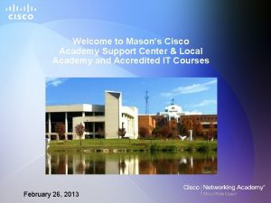 Welcome to Masons Cisco Academy Support Center Local