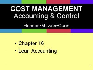 COST MANAGEMENT Accounting Control HansenMowenGuan Chapter 16 Lean