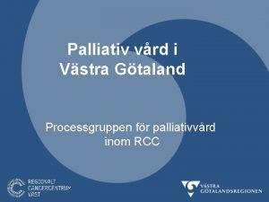 Palliativ vrd i Vstra Gtaland Processgruppen fr palliativvrd