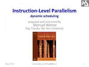 InstructionLevel Parallelism dynamic scheduling prepared and instructed by
