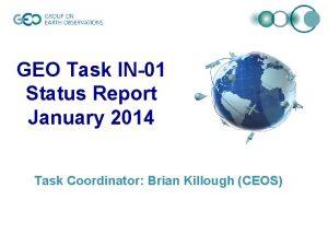 GEO Task IN01 Status Report January 2014 Task