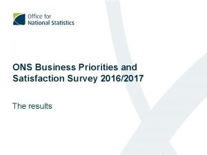 ONS Business Priorities and Satisfaction Survey 20162017 The