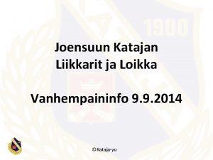 Joensuun Katajan Liikkarit ja Loikka Vanhempaininfo 9 9