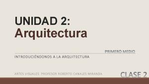 UNIDAD 2 Arquitectura INTRODUCINDONOS A LA ARQUITECTURA ARTES