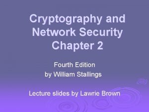 Cryptography and Network Security Chapter 2 Fourth Edition