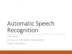 Automatic Speech Recognition YI NG SHE N SCHOOL