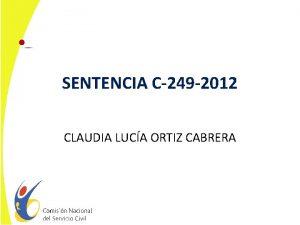 SENTENCIA C249 2012 CLAUDIA LUCA ORTIZ CABRERA SENTENCIA