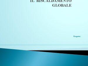 IL RISCALDAMENTO GLOBALE Progetto COSE IL RISCALDAMENTO GLOBALE
