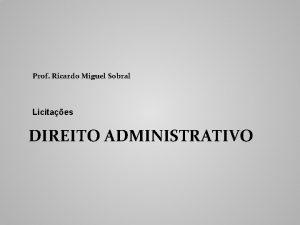 Prof Ricardo Miguel Sobral Licitaes DIREITO ADMINISTRATIVO Licitao