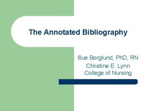 The Annotated Bibliography Sue Borglund Ph D RN