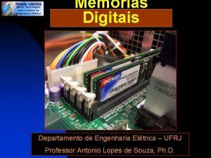 Memrias Digitais Departamento de Engenharia Eltrica UFRJ Professor