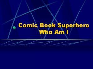 Comic Book Superhero Who Am I A Precursor