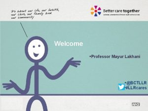 Welcome NHS Next Stage Review Professor Mayur Lakhani