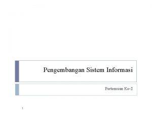 Pengembangan Sistem Informasi Pertemuan Ke2 1 Pengembangan Sistem