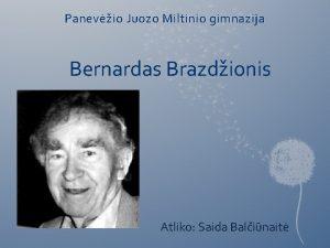 Panevio Juozo Miltinio gimnazija Bernardas Brazdionis Atliko Saida