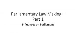Parliamentary Law Making Part 1 Influences on Parliament