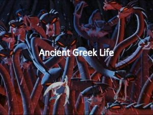 Ancient Greek Life Earliest Greek civilizations thrived nearly