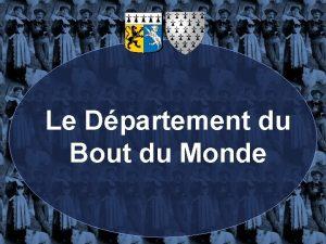 Le Dpartement du Bout du Monde Ce Dpartement