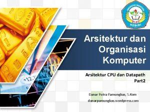 LOGO Arsitektur dan Organisasi Komputer Arsitektur CPU dan