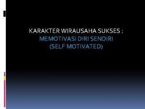 KARAKTER WIRAUSAHA SUKSES MEMOTIVASI DIRI SENDIRI SELF MOTIVATED
