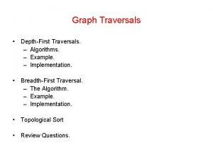 Graph Traversals DepthFirst Traversals Algorithms Example Implementation BreadthFirst