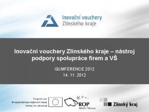 Inovan vouchery Zlnskho kraje nstroj podpory spoluprce firem