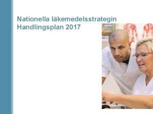 Nationella lkemedelsstrategin Handlingsplan 2017 Samverkan fr bttre lkemedelsanvndning