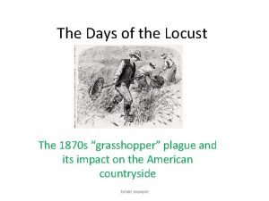 The Days of the Locust The 1870 s