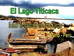 EL LAGO TITICACA El Lago Titicaca ubicado al