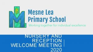 NURSERY AND RECEPTION WELCOME MEETING 2020 WELCOME PACKS